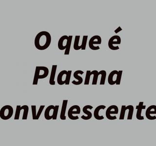 Saiba mais sobre plasma convalescente e como ele está sendo usado para ajudar pacientes na luta contra o Covid-19!